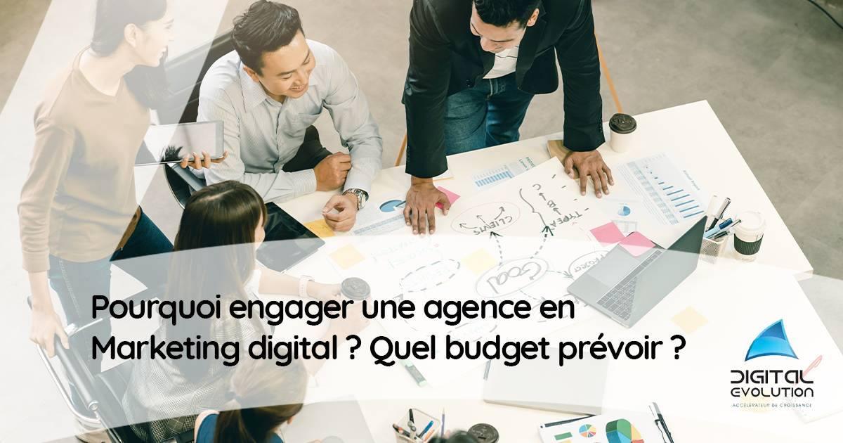 Pourquoi engager une agence en marketing digital et quel budget prévoir - Digital Evolution